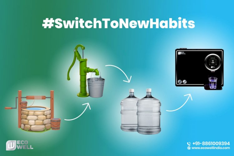 #SwitchToNewHabits: Water Cans To Water Purifiers, Tap Water To Inbuilt Detoxifier!