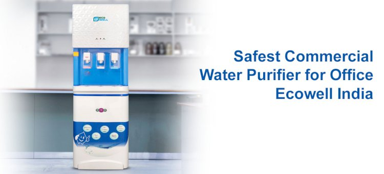 Safest Commercial Water Purifier for Office - Ecowell India