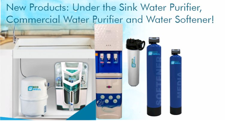 New Products: Under the Sink Water Purifier, Commercial Water Purifier and Water Softener!