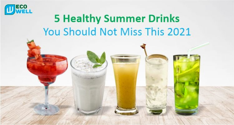 5 Healthy Summer Drinks You Should Not Miss This 2021 || Ecowell India