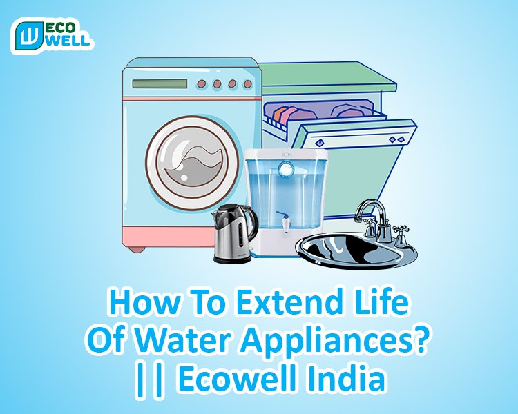 How To Extend Life Of Water Appliances?  || Ecowell India