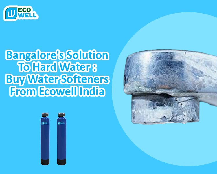 Bangalore's Solution To Hard Water || Buy Water Softeners From Ecowell India